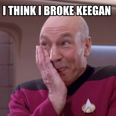 i-think-i-broke-keegan