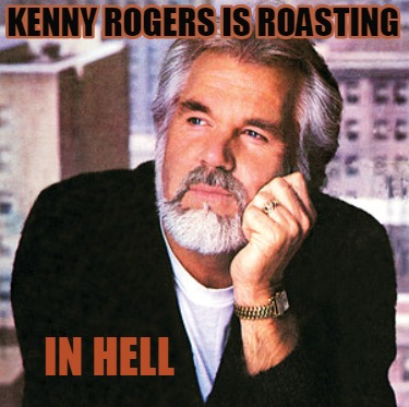 in-hell-kenny-rogers-is-roasting