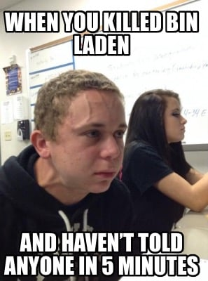 when-you-killed-bin-laden-and-havent-told-anyone-in-5-minutes