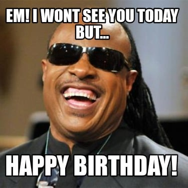 em-i-wont-see-you-today-but...-happy-birthday