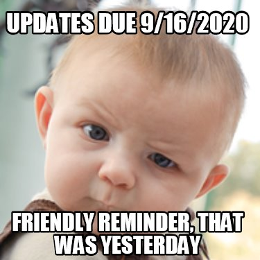 updates-due-9162020-friendly-reminder-that-was-yesterday