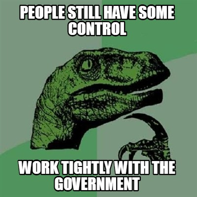 people-still-have-some-control-work-tightly-with-the-government