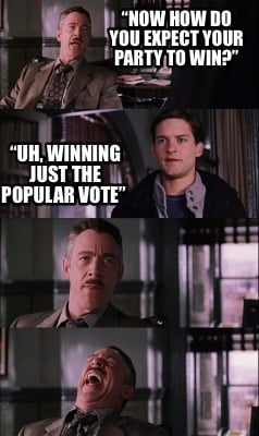 now-how-do-you-expect-your-party-to-win-uh-winning-just-the-popular-vote