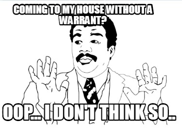 coming-to-my-house-without-a-warrant-oop...-i-dont-think-so