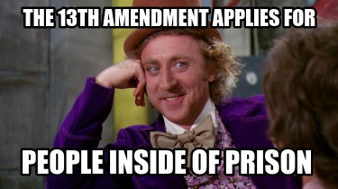 the-13th-amendment-applies-for-people-inside-of-prison