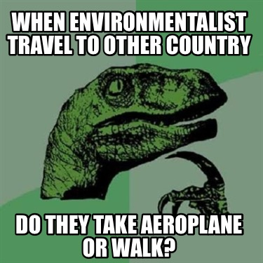 when-environmentalist-travel-to-other-country-do-they-take-aeroplane-or-walk