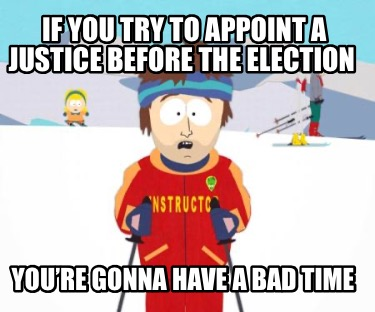 if-you-try-to-appoint-a-justice-before-the-election-youre-gonna-have-a-bad-time