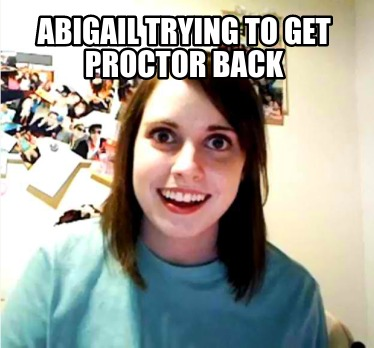 abigail-trying-to-get-proctor-back