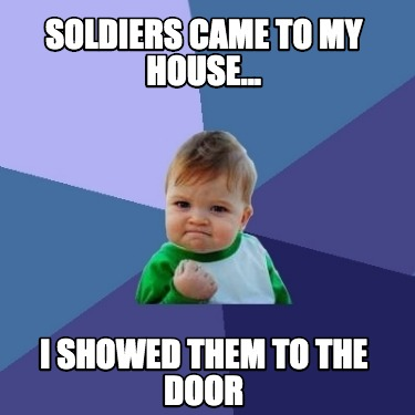 soldiers-came-to-my-house...-i-showed-them-to-the-door