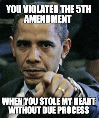 you-violated-the-5th-amendment-when-you-stole-my-heart-without-due-process