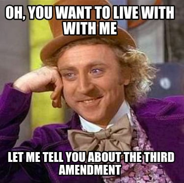 oh-you-want-to-live-with-with-me-let-me-tell-you-about-the-third-amendment