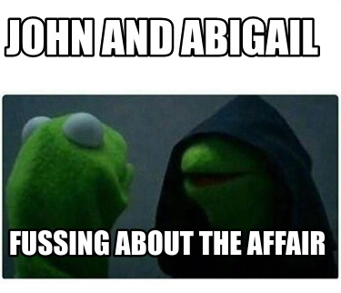 john-and-abigail-fussing-about-the-affair