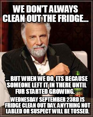 we-dont-always-clean-out-the-fridge...-...-but-when-we-do-its-because-someone-le