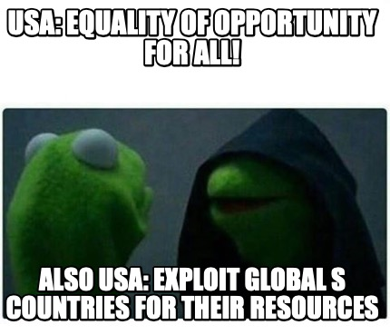 usa-equality-of-opportunity-for-all-also-usa-exploit-global-s-countries-for-thei