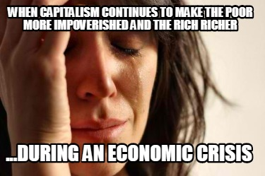 when-capitalism-continues-to-make-the-poor-more-impoverished-and-the-rich-richer