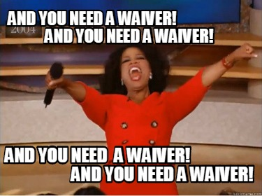 and-you-need-a-waiver-and-you-need-a-waiver-and-you-need-a-waiver-and-you-need-a