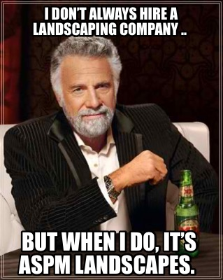 i-dont-always-hire-a-landscaping-company-..-but-when-i-do-its-aspm-landscapes