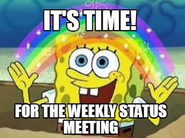 its-time-for-the-weekly-status-meeting