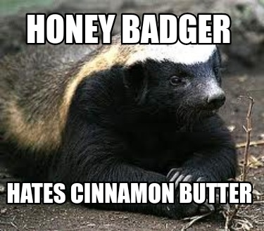 honey-badger-hates-cinnamon-butter