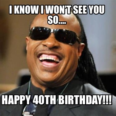 i-know-i-wont-see-you-so....-happy-40th-birthday