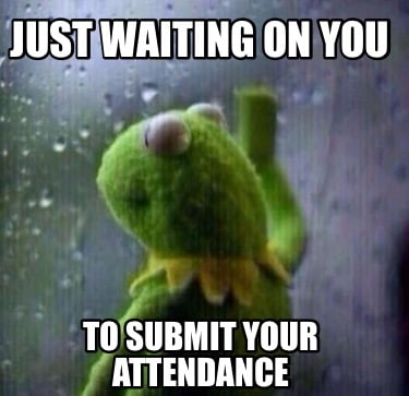 just-waiting-on-you-to-submit-your-attendance