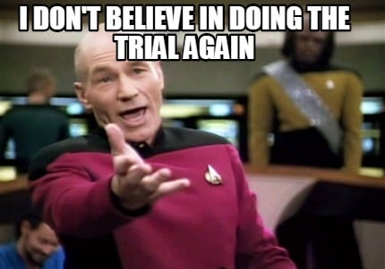 i-dont-believe-in-doing-the-trial-again