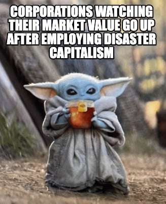 corporations-watching-their-market-value-go-up-after-employing-disaster-capitali