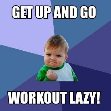 get-up-and-go-workout-lazy