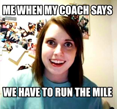 me-when-my-coach-says-we-have-to-run-the-mile