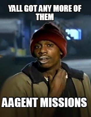 yall-got-any-more-of-them-aagent-missions