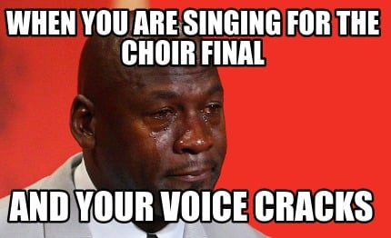 when-you-are-singing-for-the-choir-final-and-your-voice-cracks