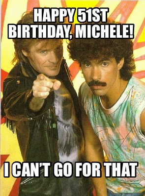 happy-51st-birthday-michele-i-cant-go-for-that