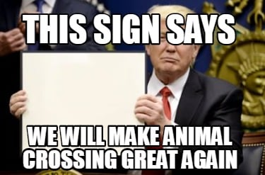 this-sign-says-we-will-make-animal-crossing-great-again