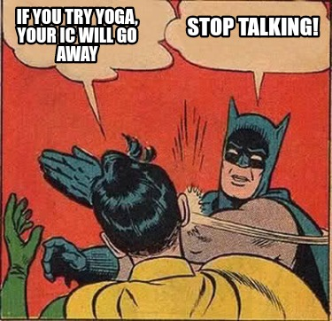 if-you-try-yoga-your-ic-will-go-away-stop-talking