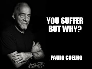 you-suffer-but-why-paulo-coelho