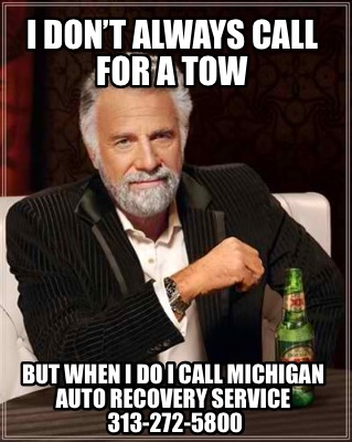 i-dont-always-call-for-a-tow-but-when-i-do-i-call-michigan-auto-recovery-service