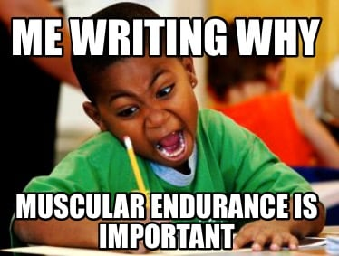 me-writing-why-muscular-endurance-is-important