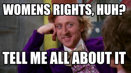 womens-rights-huh-tell-me-all-about-it