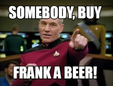 somebody-buy-frank-a-beer