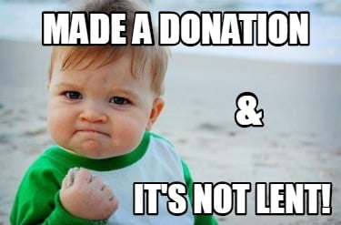 made-a-donation-its-not-lent-