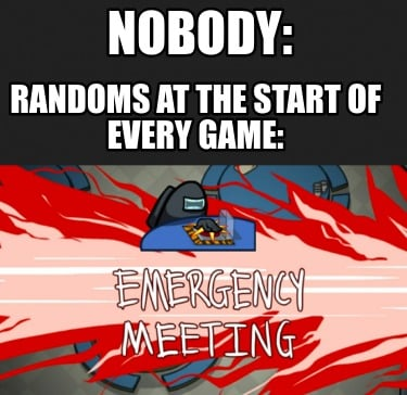 nobody-randoms-at-the-start-of-every-game