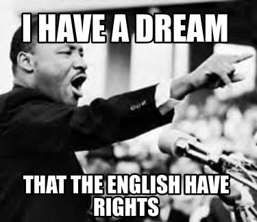 i-have-a-dream-that-the-english-have-rights