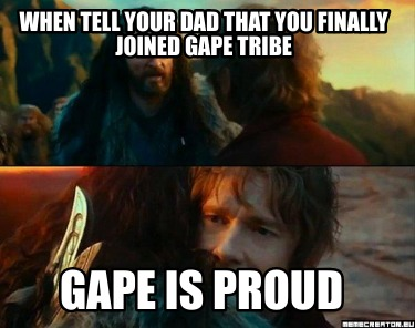 when-tell-your-dad-that-you-finally-joined-gape-tribe-gape-is-proud