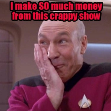 i-make-so-much-money-from-this-crappy-show