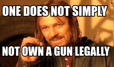 one-does-not-simply-not-own-a-gun-legally