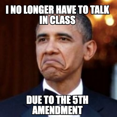 i-no-longer-have-to-talk-in-class-due-to-the-5th-amendment