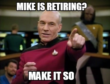 mike-is-retiring-make-it-so