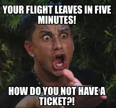 your-flight-leaves-in-five-minutes-how-do-you-not-have-a-ticket3