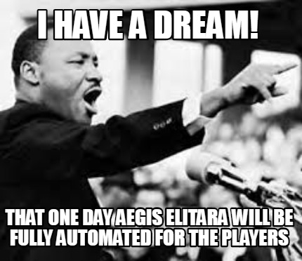 i-have-a-dream-that-one-day-aegis-elitara-will-be-fully-automated-for-the-player