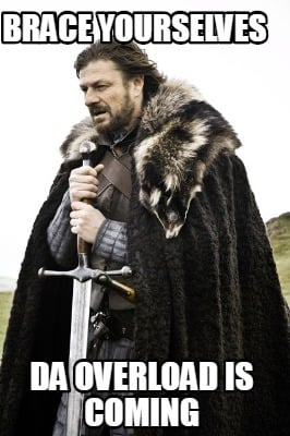 brace-yourselves-da-overload-is-coming